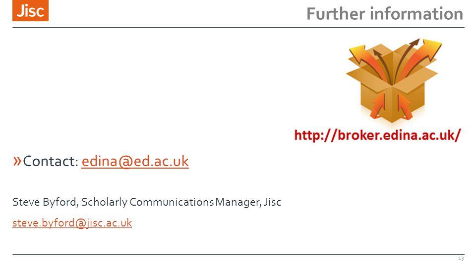 Further information » Contact: edina@ed.ac.ukedina@ed.ac.uk Steve Byford, Scholarly Communications Manager, Jisc steve.byford@jisc.ac.uk 13