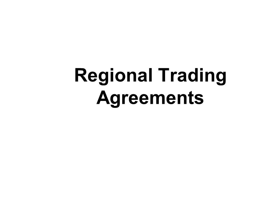 Types of Regional Agreements free-trade area – agreement to remove trade barriers among members example: NAFTA customs union – agreement to remove trade barriers among members and impose uniform trade restrictions against non- members example: Benelux common market – agreement that permits (1) free trade among members; (2) common external trade restrictions; and (3) free movement of factors of production example: EU