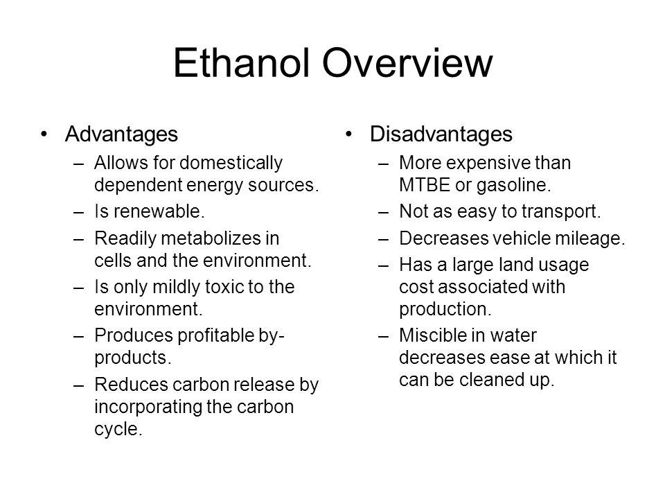 Ethanol Overview Advantages –Allows for domestically dependent energy sources.