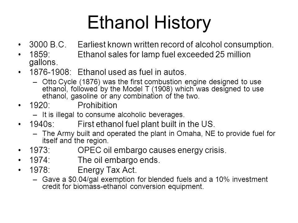 Ethanol History 3000 B.C.Earliest known written record of alcohol consumption.