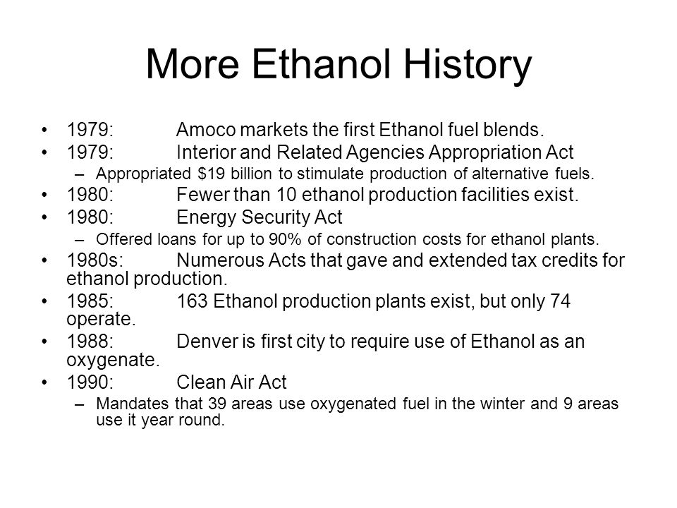 More Ethanol History 1979:Amoco markets the first Ethanol fuel blends.