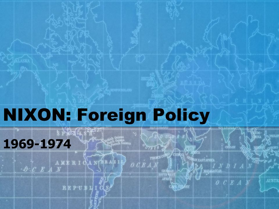 NIXON: Foreign Policy 1969-1974