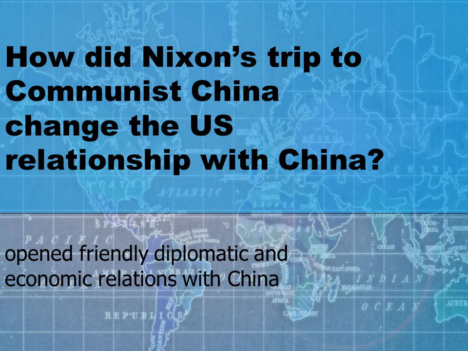 How did Nixon's trip to Communist China change the US relationship with China.