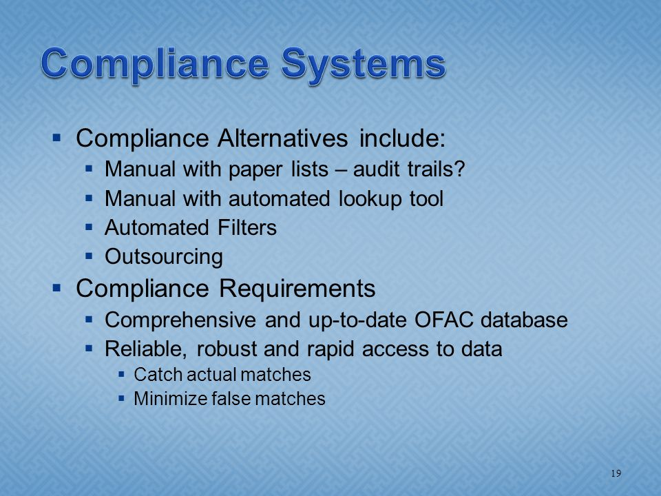  Compliance Alternatives include:  Manual with paper lists – audit trails?  Manual with automated lookup tool  Automated Filters  Outsourcing  C