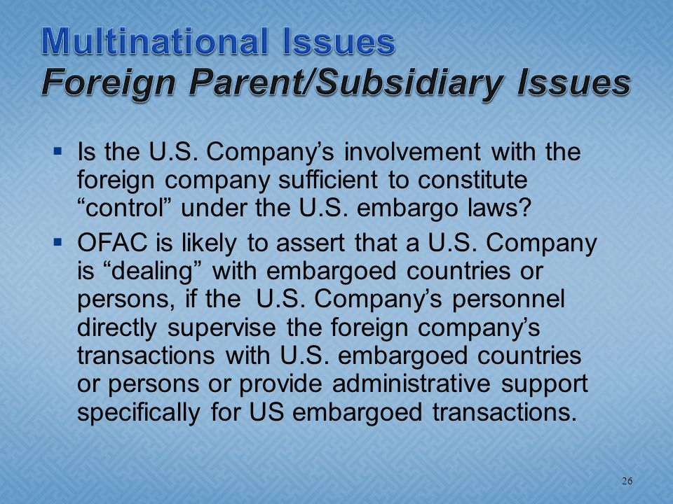 " Is the U.S. Company's involvement with the foreign company sufficient to constitute ""control"" under the U.S. embargo laws?  OFAC is likely to asser"