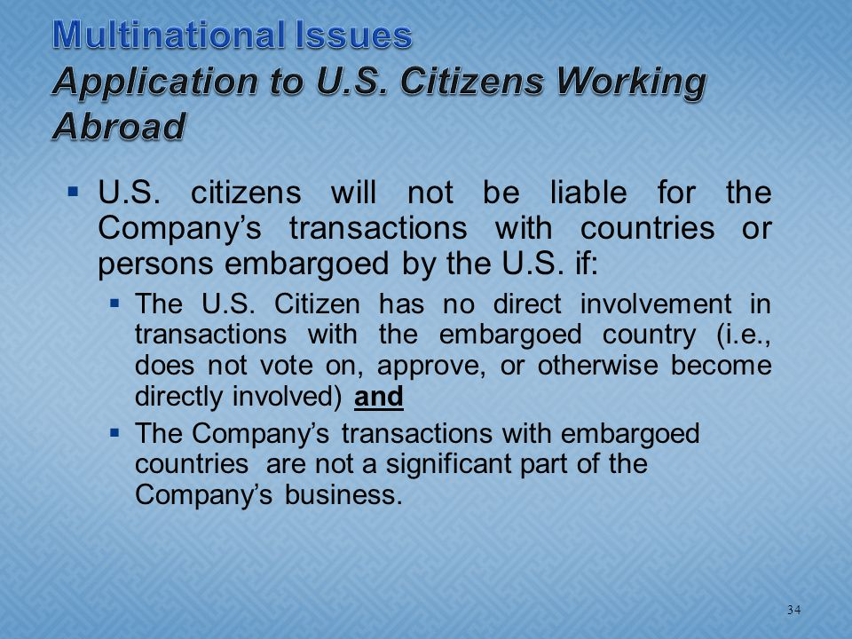  U.S. citizens will not be liable for the Company's transactions with countries or persons embargoed by the U.S. if:  The U.S. Citizen has no direct