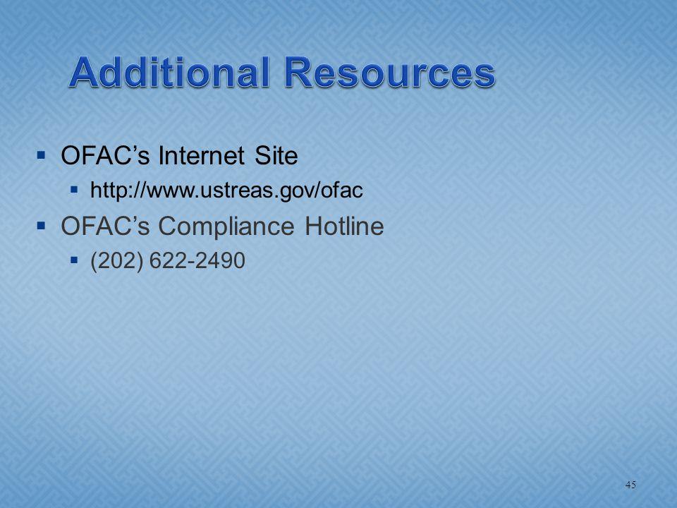  OFAC's Internet Site  http://www.ustreas.gov/ofac  OFAC's Compliance Hotline  (202) 622-2490 45