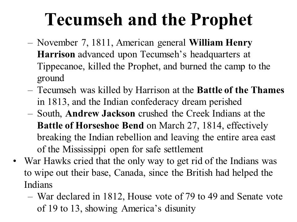 Tecumseh and the Prophet –November 7, 1811, American general William Henry Harrison advanced upon Tecumseh's headquarters at Tippecanoe, killed the Pr
