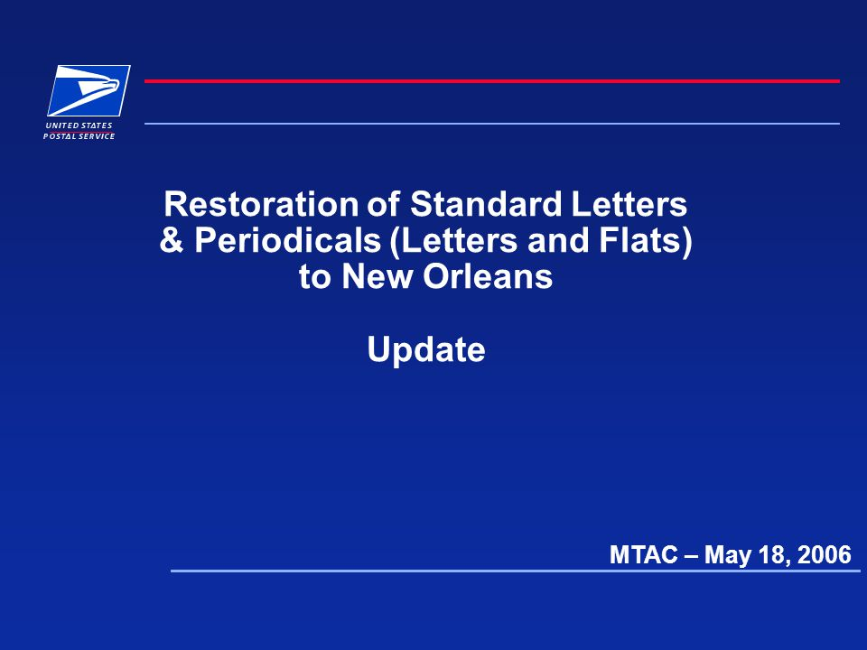 Restoration of Standard Letters & Periodicals (Letters and Flats) to New Orleans Update MTAC – May 18, 2006