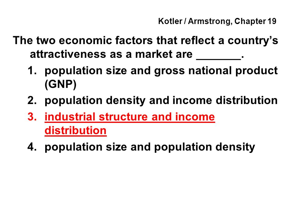 Kotler / Armstrong, Chapter 19 The two economic factors that reflect a country's attractiveness as a market are _______.