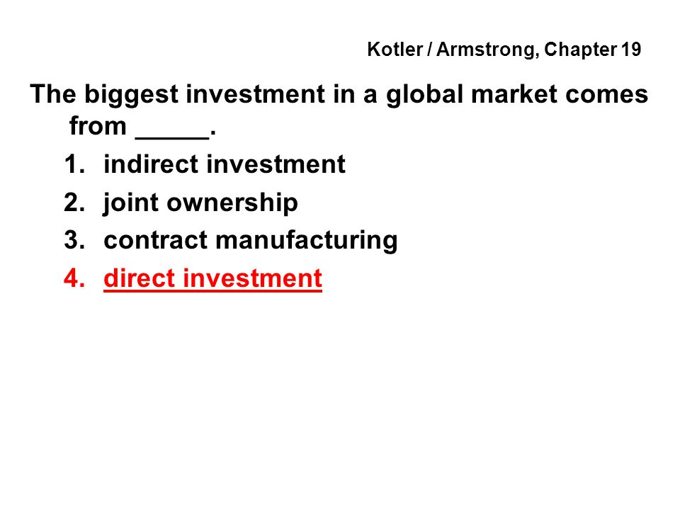 Kotler / Armstrong, Chapter 19 The biggest investment in a global market comes from _____.