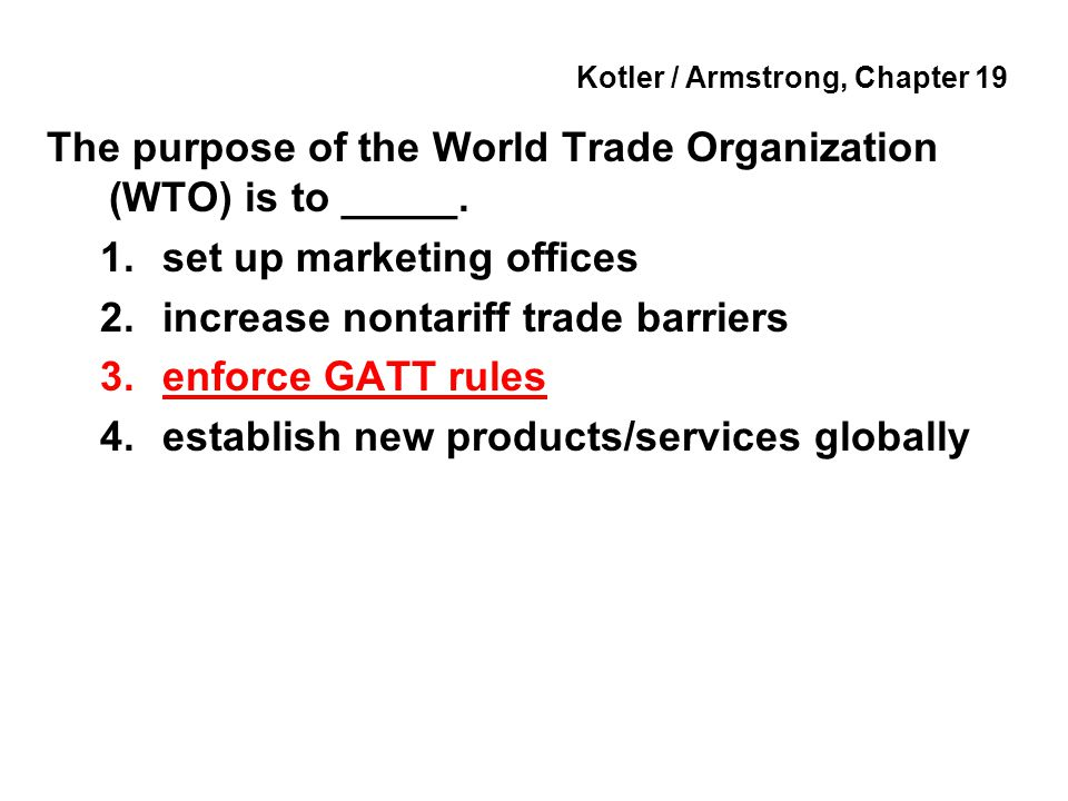 Kotler / Armstrong, Chapter 19 The purpose of the World Trade Organization (WTO) is to _____.