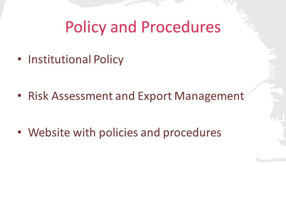 Policy and Procedures Institutional Policy Risk Assessment and Export Management Website with policies and procedures