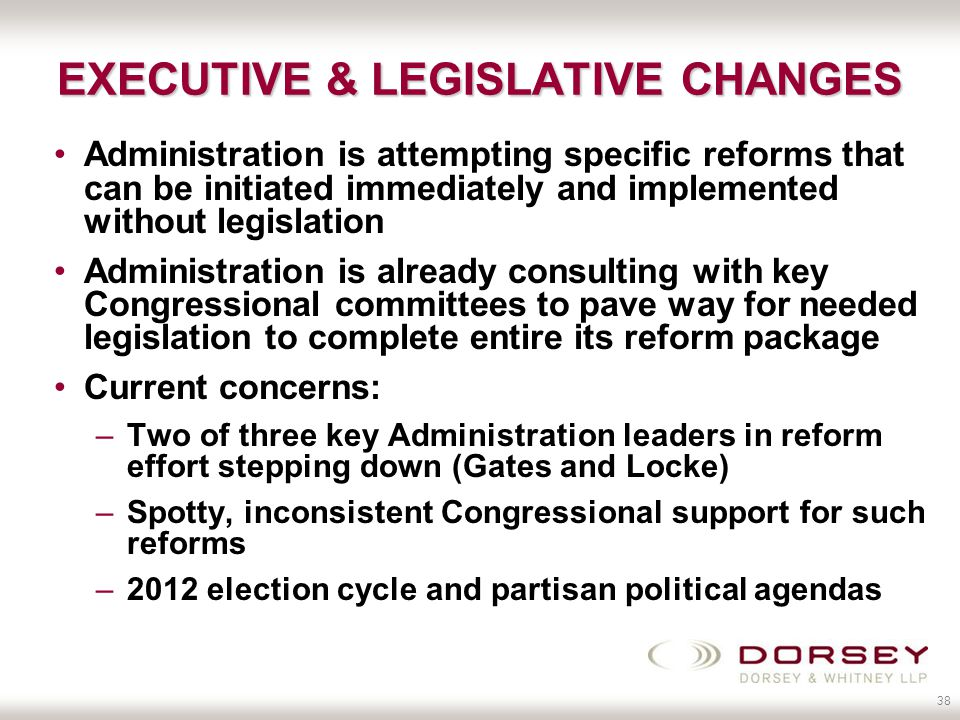 38 EXECUTIVE & LEGISLATIVE CHANGES Administration is attempting specific reforms that can be initiated immediately and implemented without legislation Administration is already consulting with key Congressional committees to pave way for needed legislation to complete entire its reform package Current concerns: –Two of three key Administration leaders in reform effort stepping down (Gates and Locke) –Spotty, inconsistent Congressional support for such reforms –2012 election cycle and partisan political agendas
