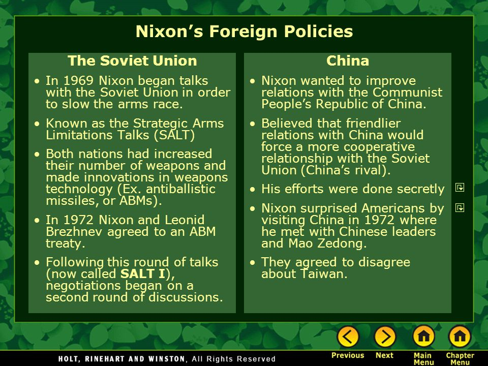 Nixon's Foreign Policies The Soviet Union In 1969 Nixon began talks with the Soviet Union in order to slow the arms race.