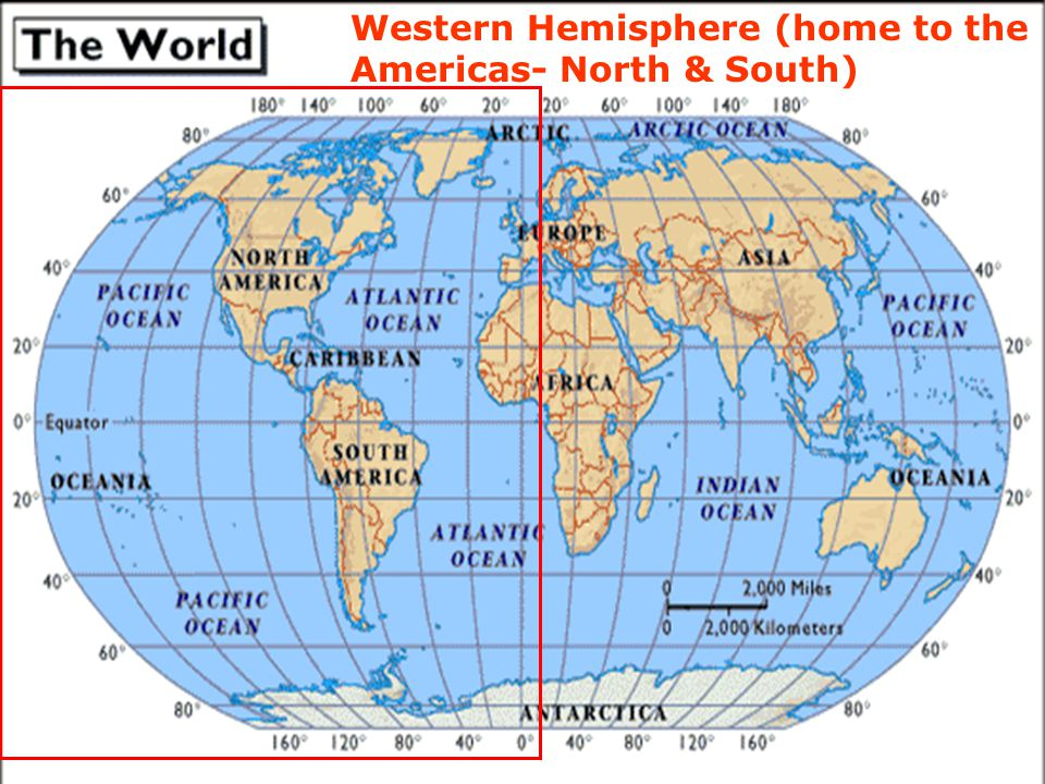 Western Hemisphere (home to the Americas- North & South)