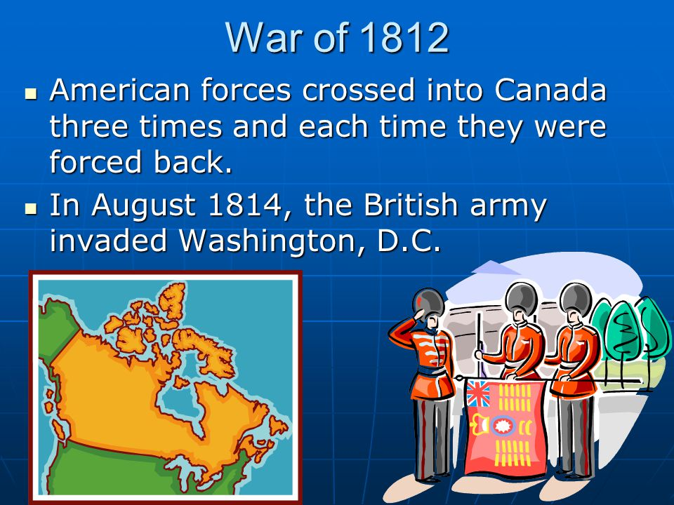 War of 1812 American forces crossed into Canada three times and each time they were forced back. American forces crossed into Canada three times and e