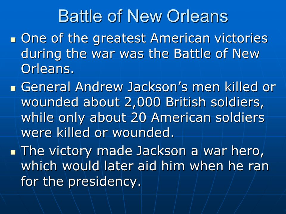 Battle of New Orleans One of the greatest American victories during the war was the Battle of New Orleans. One of the greatest American victories duri