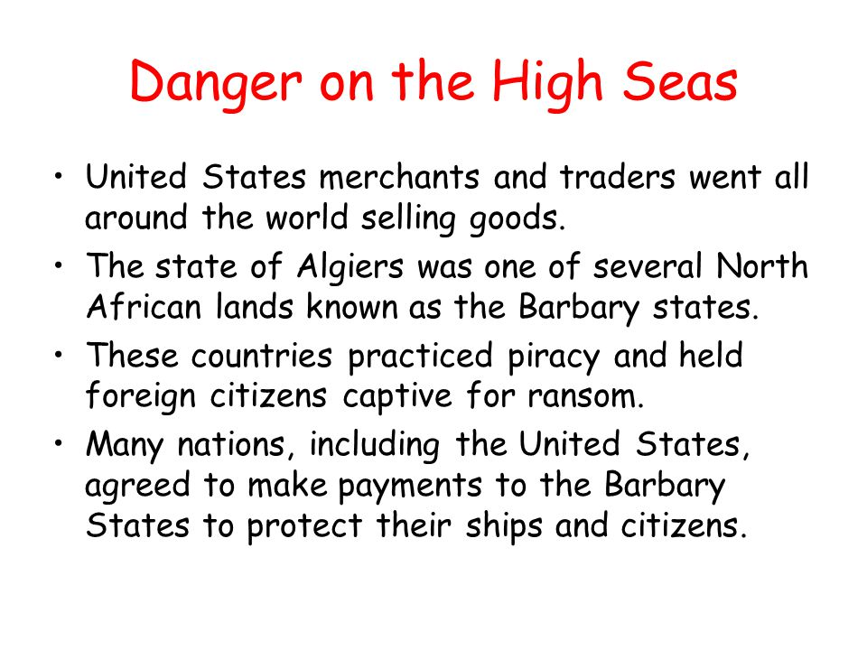 Danger on the High Seas United States merchants and traders went all around the world selling goods. The state of Algiers was one of several North Afr