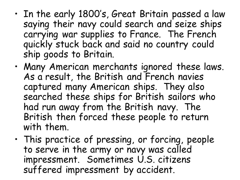 In the early 1800's, Great Britain passed a law saying their navy could search and seize ships carrying war supplies to France.