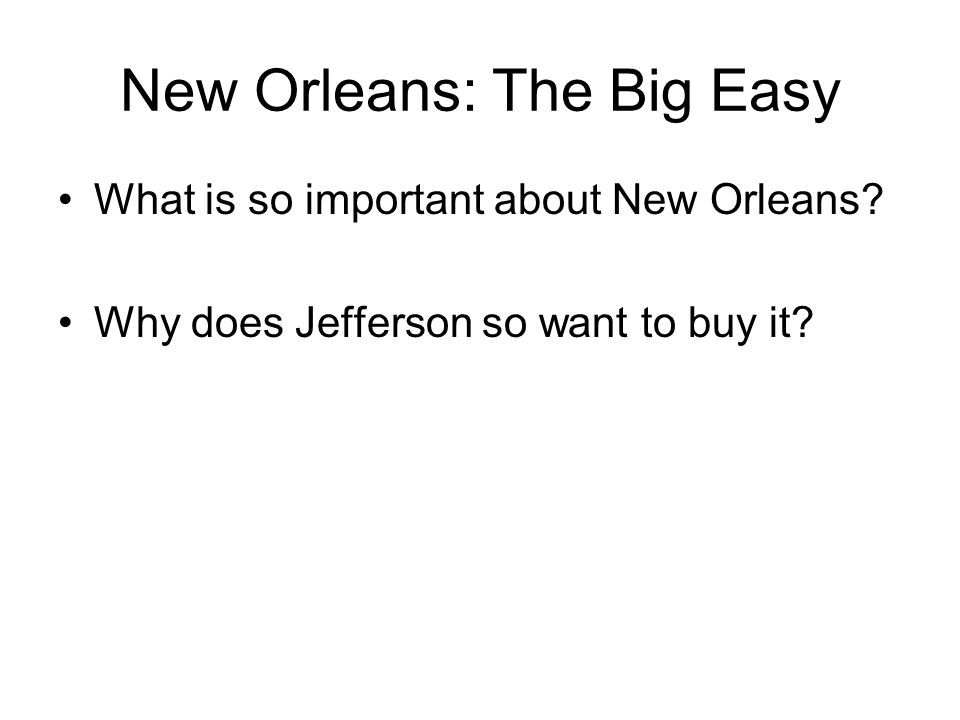 New Orleans: The Big Easy What is so important about New Orleans.