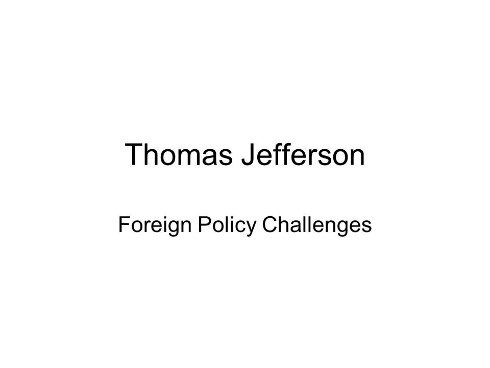Thomas Jefferson Foreign Policy Challenges