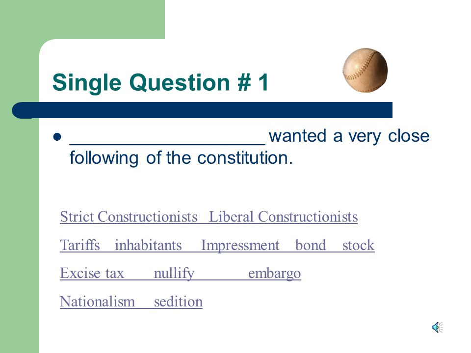 Single Question # 1 ___________________ wanted a very close following of the constitution.