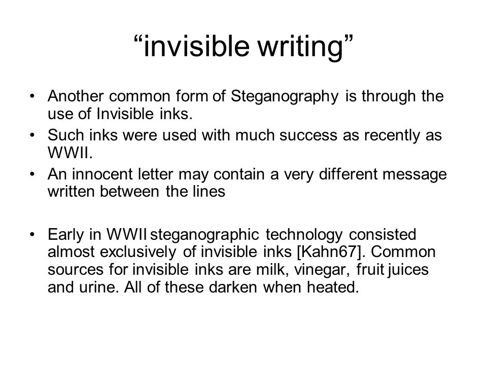 invisible writing Another common form of Steganography is through the use of Invisible inks.