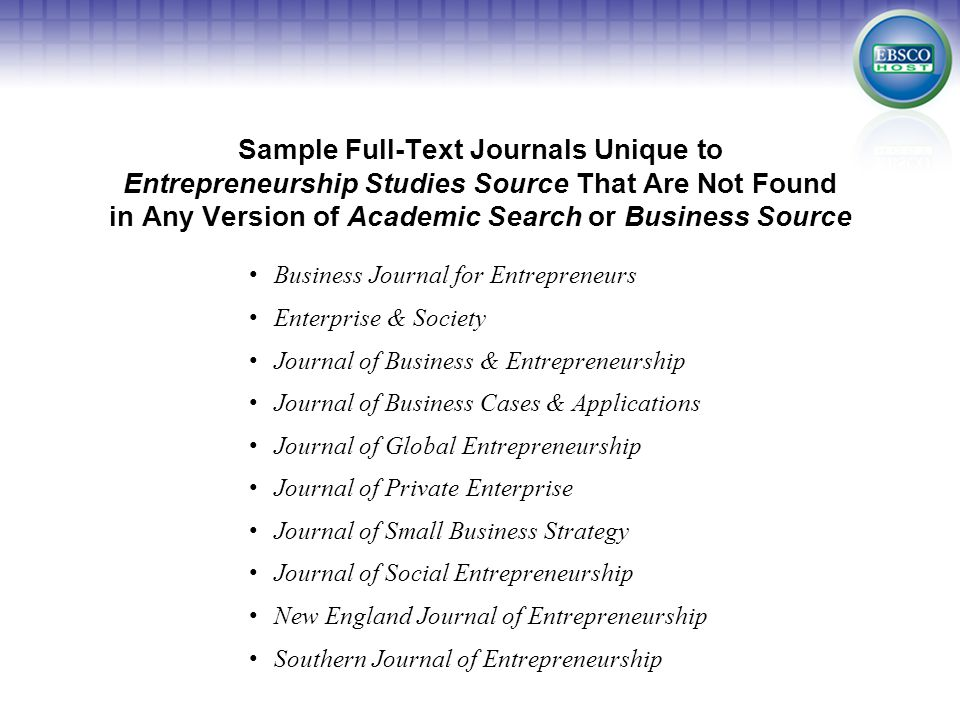 Sample Full-Text Journals Unique to Entrepreneurship Studies Source That Are Not Found in Any Version of Academic Search or Business Source Business J