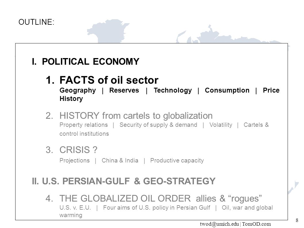 twod@umich.edu | TomOD.com 39 Globalized order IEA + OPEC  IEFS, Institutionalized in Riyadh Features: –Parallel standing Secretariats (ministers & majors) –Market information (JODI) in tight-market volatility –Transparency of proven reserves, cost, production rates, … –New MENA, perhaps Mexico, FDI laws.