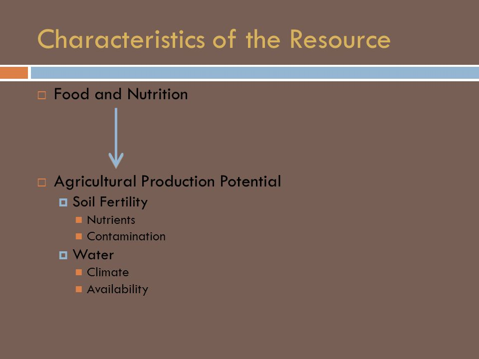 Characteristics of the Resource  Food and Nutrition  Agricultural Production Potential  Soil Fertility Nutrients Contamination  Water Climate Availability