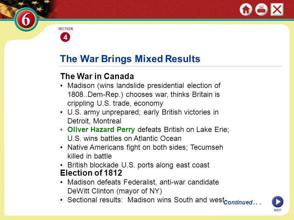 NEXT 4 SECTION continued The War Brings Mixed Results British Burn the White House By 1814, British raid, burn towns along Atlantic coast British burn Washington D.C.