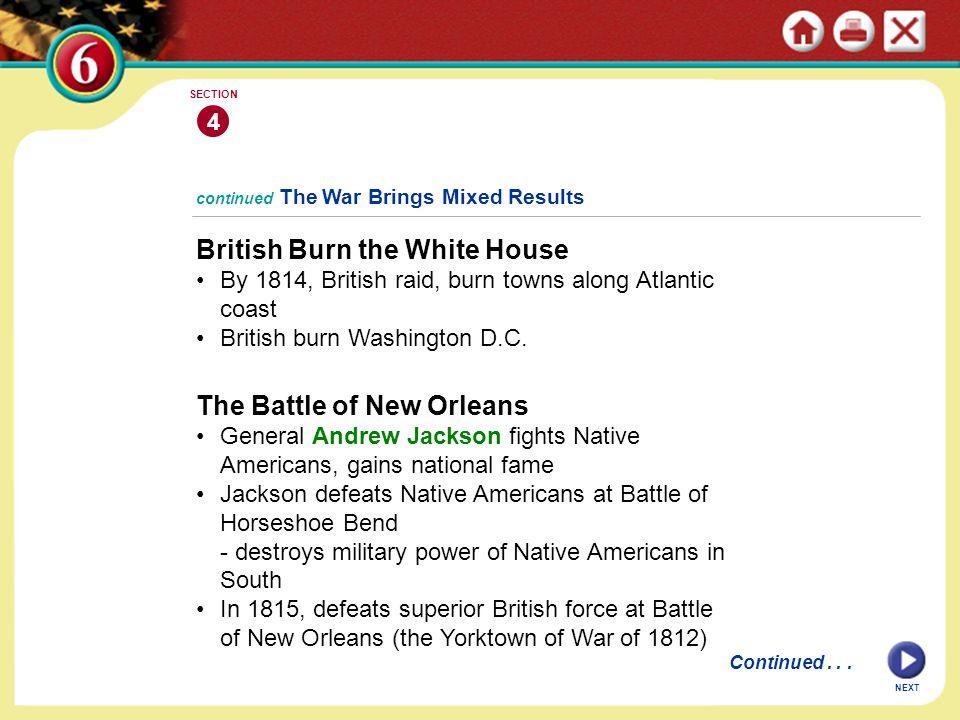 NEXT 4 SECTION continued The War Brings Mixed Results British Burn the White House By 1814, British raid, burn towns along Atlantic coast British burn