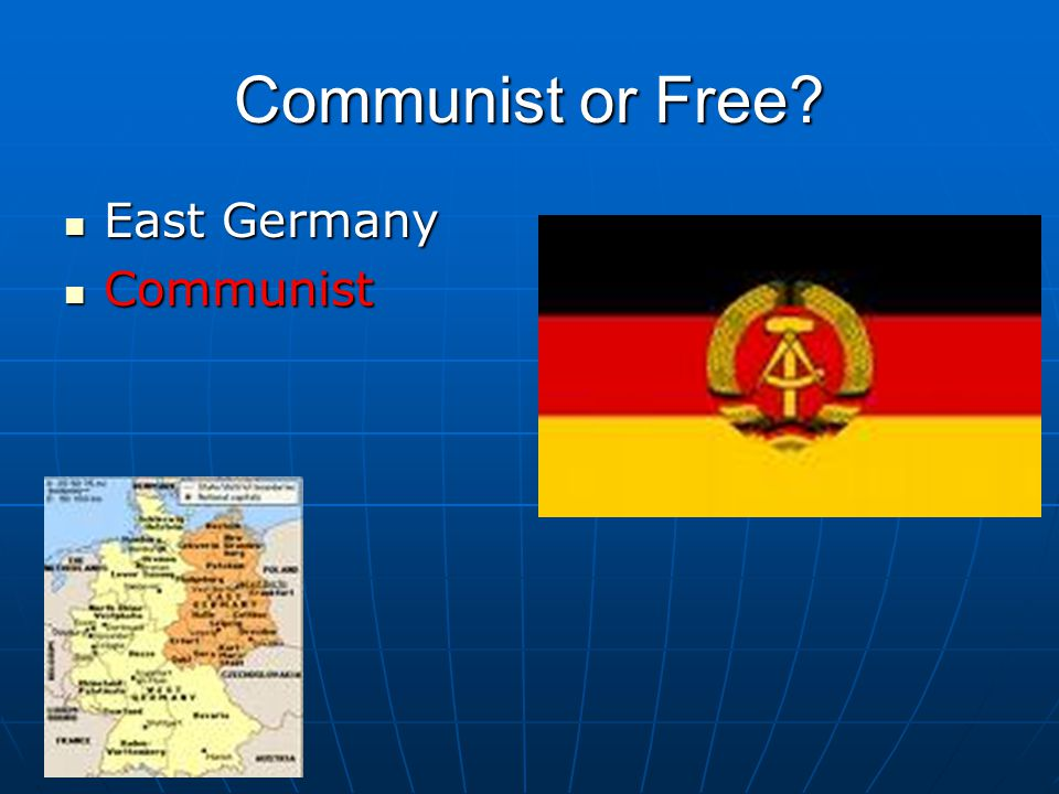 Communist or Free? East Germany East Germany Communist Communist