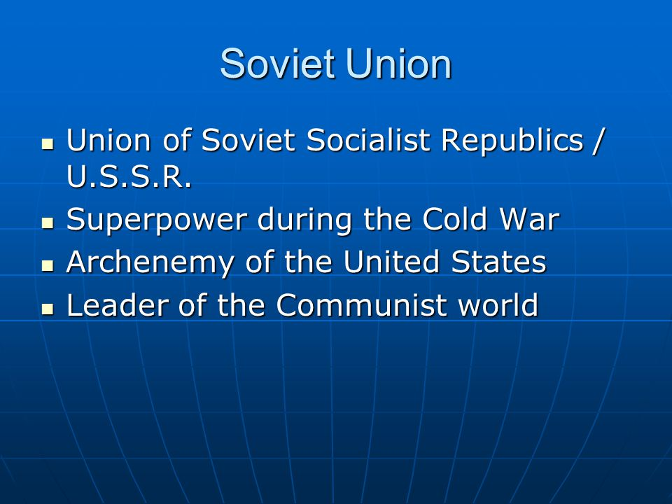 Soviet Union Union of Soviet Socialist Republics / U.S.S.R. Union of Soviet Socialist Republics / U.S.S.R. Superpower during the Cold War Superpower d