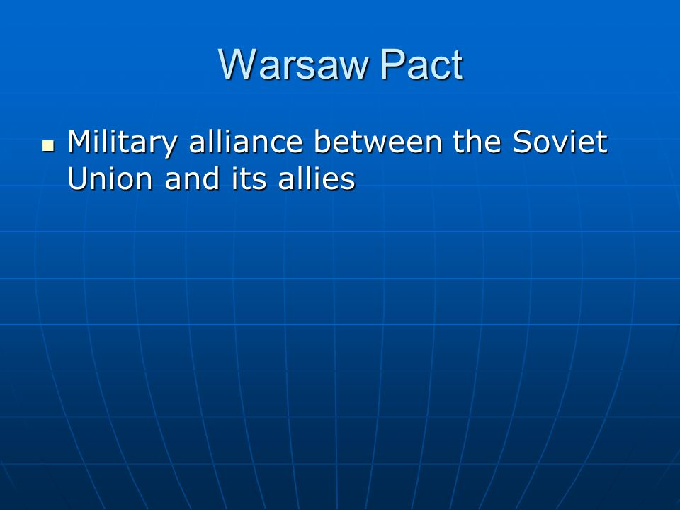 Warsaw Pact Military alliance between the Soviet Union and its allies Military alliance between the Soviet Union and its allies
