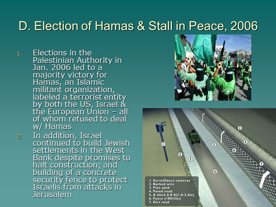 D. Election of Hamas & Stall in Peace, 2006 1. Elections in the Palestinian Authority in Jan. 2006 led to a majority victory for Hamas, an Islamic mil