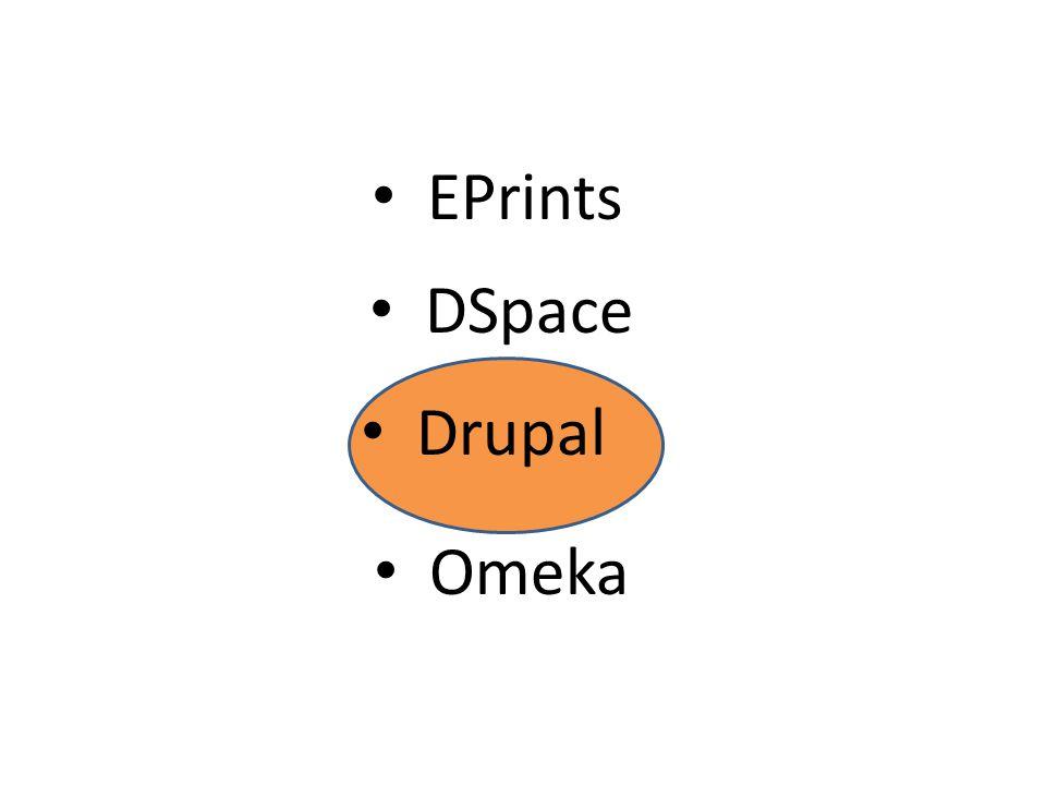 EPrints Omeka DSpace Drupal