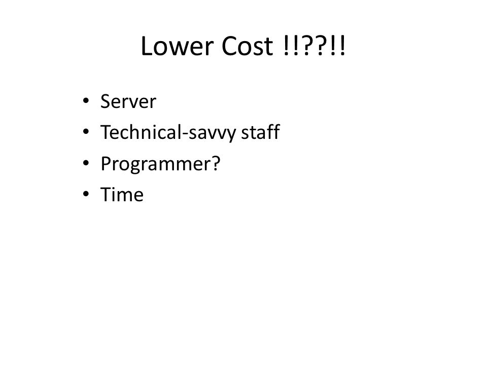 Lower Cost !!??!! Server Technical-savvy staff Programmer? Time