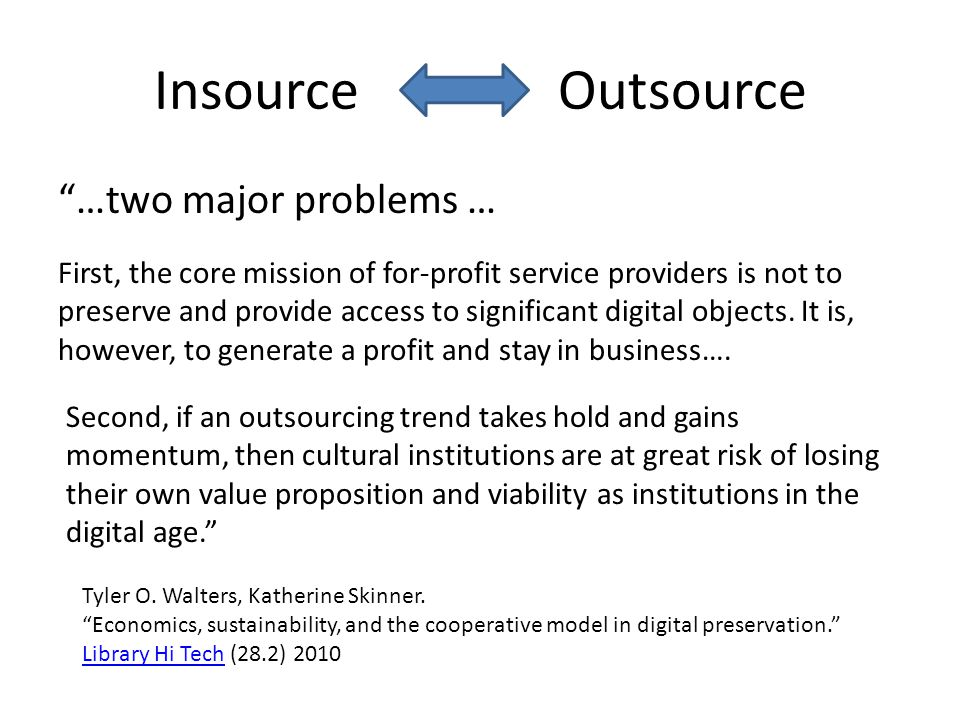 """Insource Outsource """"…two major problems … First, the core mission of for-profit service providers is not to preserve and provide access to significant"""