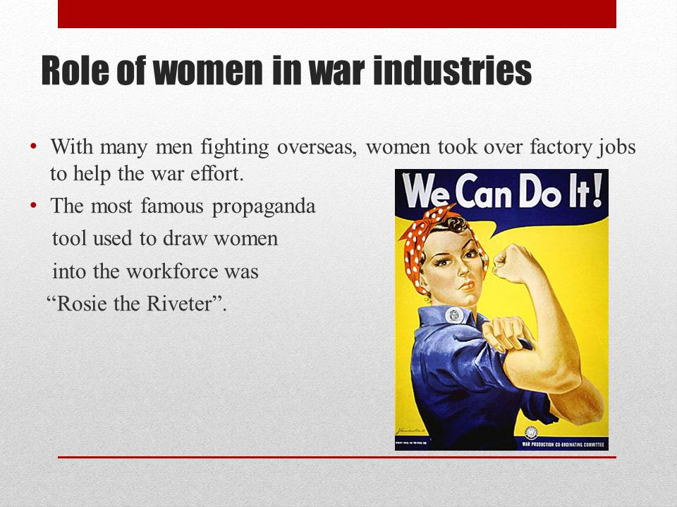 Role of women in war industries With many men fighting overseas, women took over factory jobs to help the war effort.
