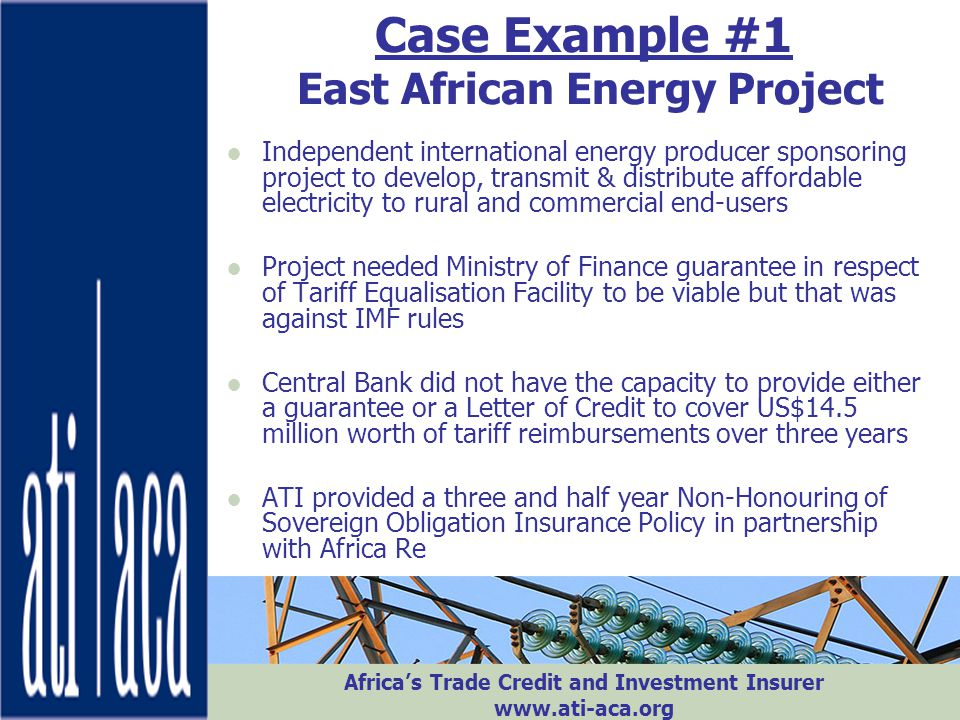 Africa's Trade Credit and Investment Insurer www.ati-aca.org Case Example #1 East African Energy Project ●Independent international energy producer sp