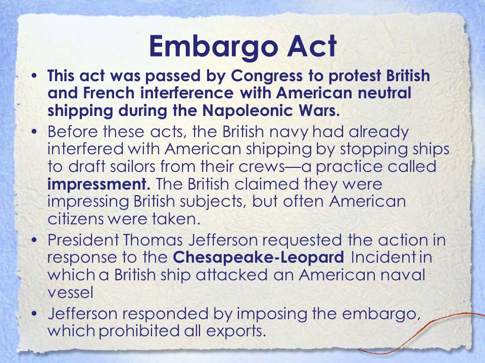 Embargo Act This act was passed by Congress to protest British and French interference with American neutral shipping during the Napoleonic Wars.