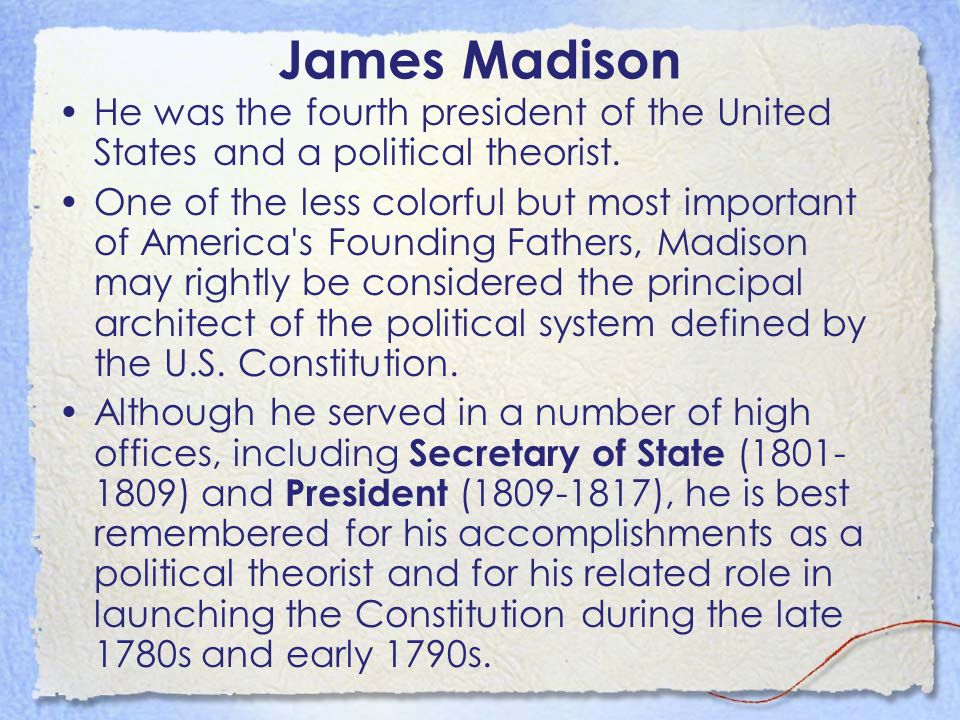 James Madison He was the fourth president of the United States and a political theorist.