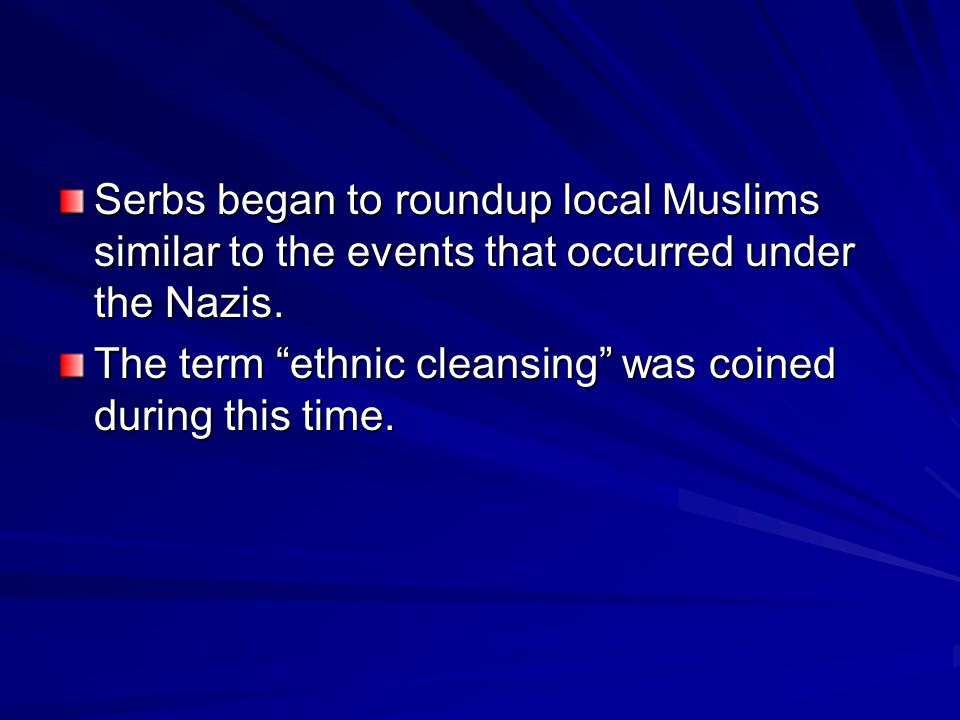 Serbs began to roundup local Muslims similar to the events that occurred under the Nazis.