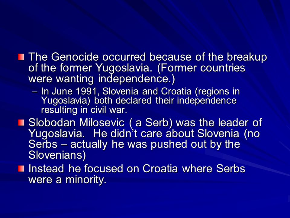 The Genocide occurred because of the breakup of the former Yugoslavia.