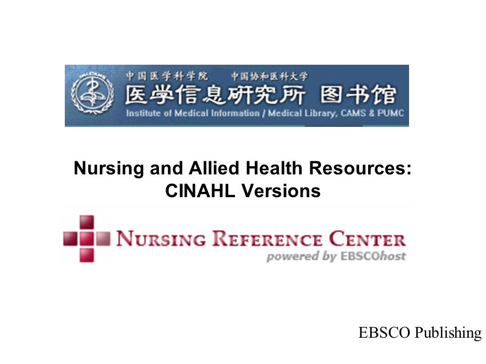 Nursing and Allied Health Resources: CINAHL Versions EBSCO Publishing
