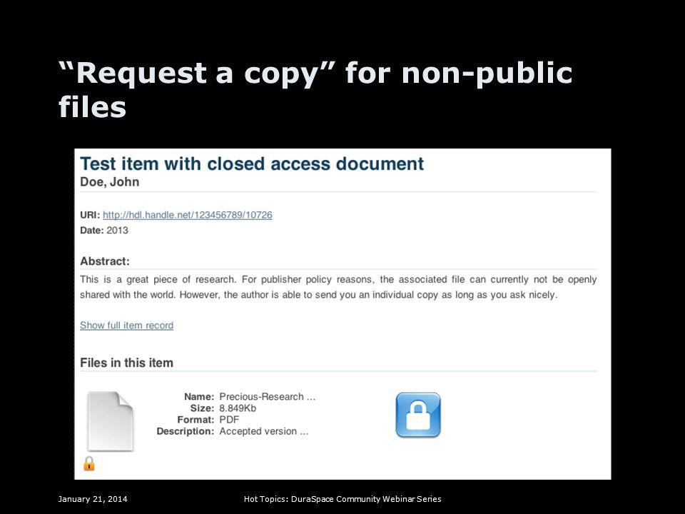 Request a copy for non-public files January 21, 2014Hot Topics: DuraSpace Community Webinar Series