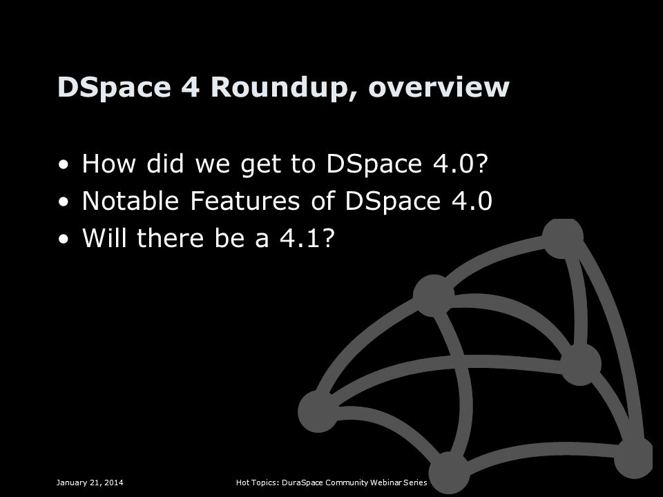 DSpace 4 Roundup, overview How did we get to DSpace 4.0.