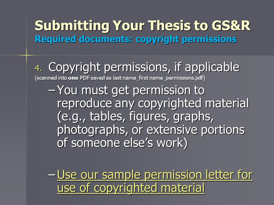 Submitting Your Thesis to GS&R Required documents: copyright permissions 4.